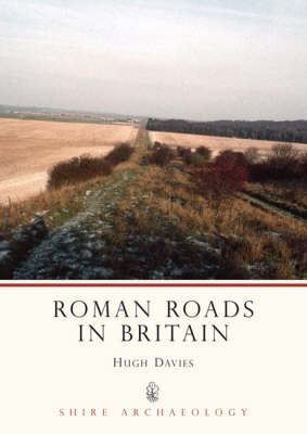 Roman Roads in Britain - Shire Archaeology No. 90 (Paperback)