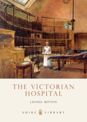 The Victorian Hospital - Shire Library No. 356 (Paperback)