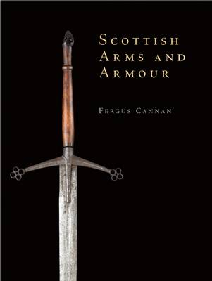 Scottish Arms and Armour - Shire Collections No. 1 (Hardback)
