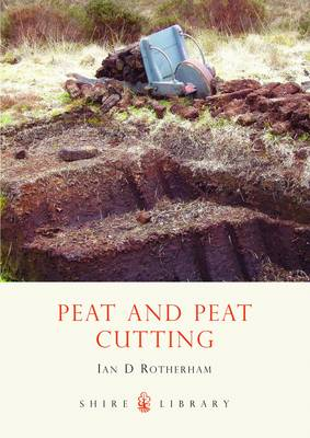 Peat and Peat Cutting - Shire Library No. 483 (Paperback)