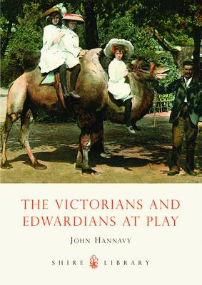 The Victorians and Edwardians at Play - Shire Library No. 550 (Paperback)
