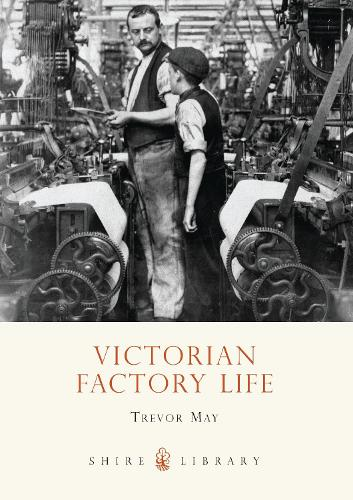 Victorian Factory Life - Shire Library 496 (Paperback)