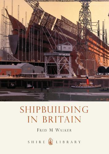 Shipbuilding in Britain - Shire Library (Paperback)