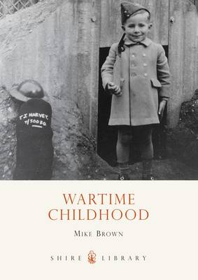 Wartime Childhood - Shire Library No. 567 (Paperback)