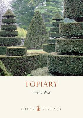 Topiary - Shire Library No. 580 (Paperback)