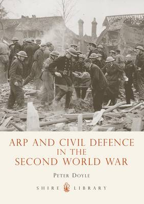Arp and Civil Defence in the Second World War - Shire Library No. 581 (Paperback)