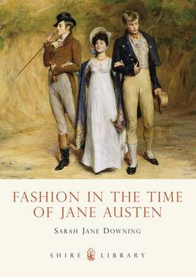 Fashion in the Time of Jane Austen - Shire Library 583 (Paperback)