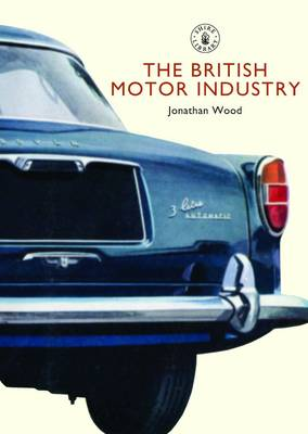 The British Motor Industry - Shire Library No. 584 (Paperback)