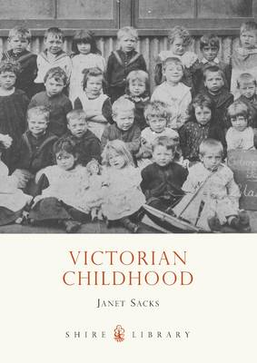 Victorian Childhood - Shire Library No. 587 (Paperback)