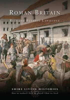 Roman Britain - Shire Living Histories No. 1 (Paperback)