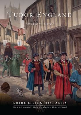 Tudor England - Shire Living Histories No. 3 (Paperback)