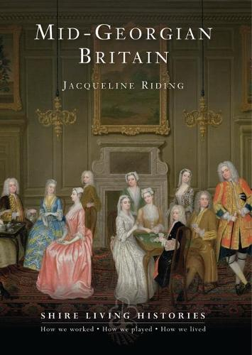 Mid-Georgian Britain: 1740-69 - Shire Living Histories No. 7 (Paperback)