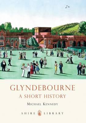 Glyndebourne: A Short History - Shire Library No. 621 (Paperback)