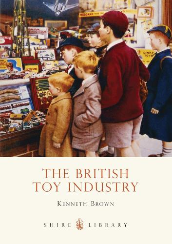 The British Toy Industry - Shire Library 624 (Paperback)
