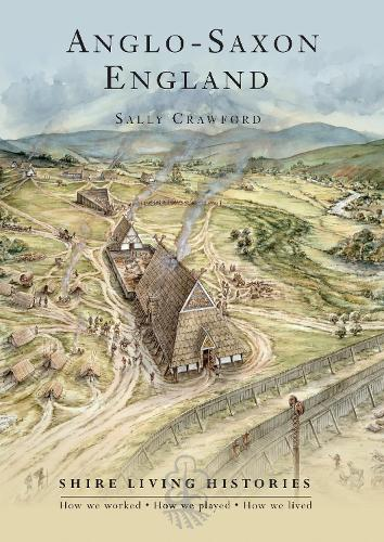 Anglo-Saxon England: 400-790 - Shire Living Histories 11 (Paperback)