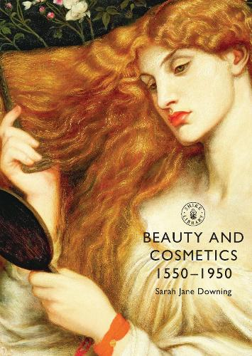 Beauty and Cosmetics 1550 to 1950 - Shire Library (Paperback)