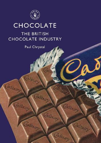 Chocolate: The British Chocolate Industry - Shire Library 497 (Paperback)