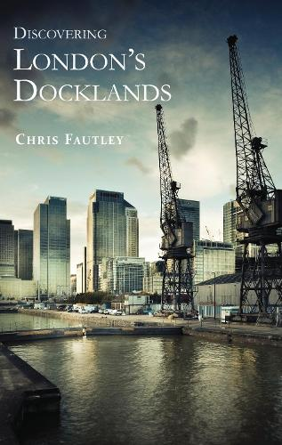 Discovering London's Docklands - Shire Discovering 305 (Paperback)