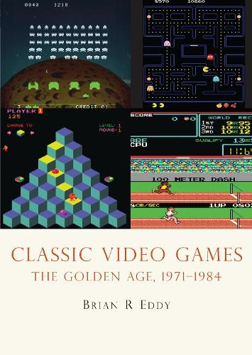Classic Video Games: The Golden Age 1971-1984 - Shire Library USA 639 (Paperback)