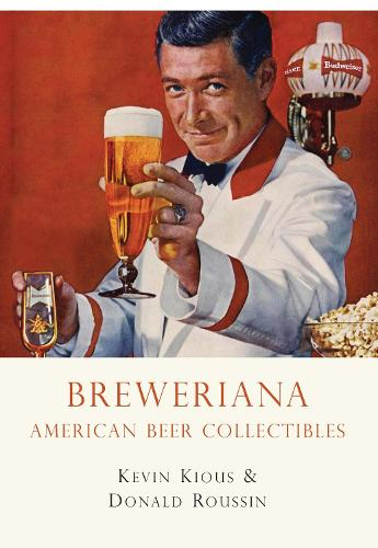 Breweriana: American Beer Collectibles - Shire Library USA 641 (Paperback)