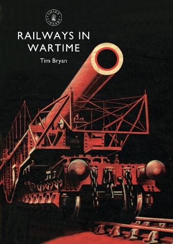 Railways in Wartime - Shire Library 647 (Paperback)