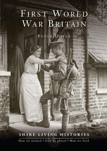 First World War Britain: 1914-1919 - Shire Living Histories 14 (Paperback)