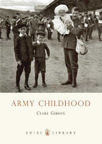 Army Childhood: British Army Children's Lives and Times - Shire Library 671 (Paperback)