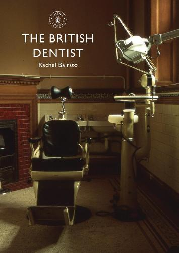 The British Dentist - Shire Library 676 (Paperback)
