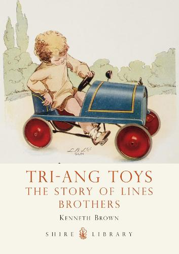 Tri-ang Toys: The Story of Lines Brothers - Shire Library (Paperback)