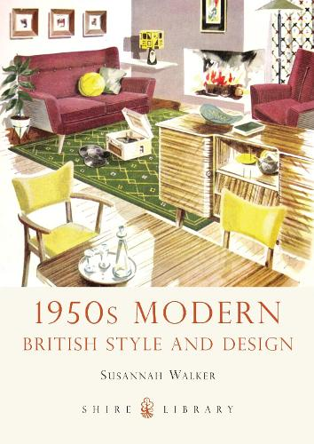 1950s Modern: British Style and Design - Shire Library 685 (Paperback)