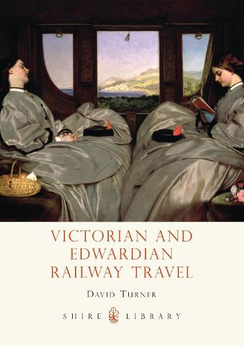 Victorian and Edwardian Railway Travel - Shire Library 689 (Paperback)