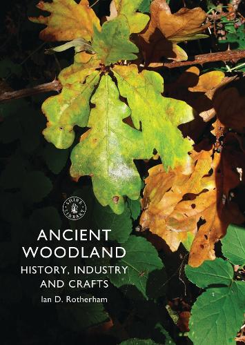Ancient Woodland: History, Industry and Crafts - Shire Library 697 (Paperback)