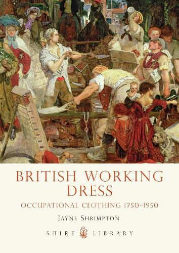 British Working Dress: Occupational Clothing 1750-1950 - Shire Library (Paperback)