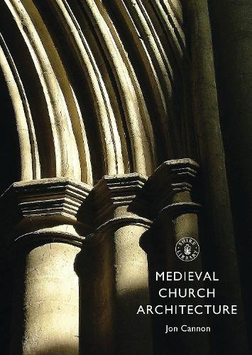 Medieval Church Architecture - Shire Library 718 (Paperback)