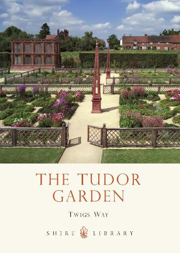 The Tudor Garden: 1485-1603 - Shire Library (Paperback)