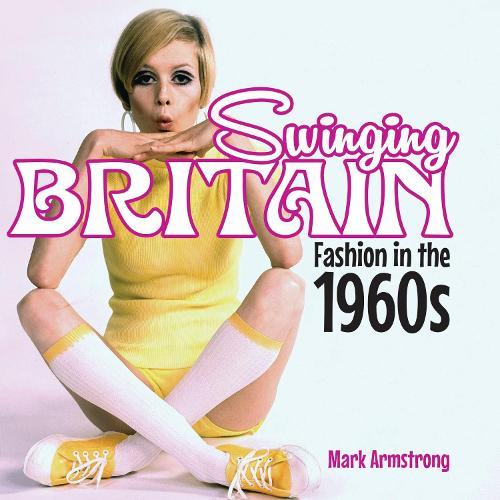 Swinging Britain: Fashion in the 1960s (Hardback)