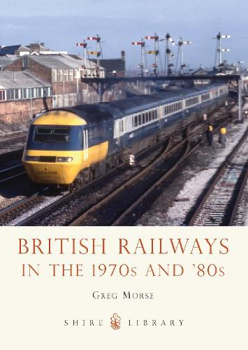 British Railways in the 1970s and '80s - Shire Library 753 (Paperback)