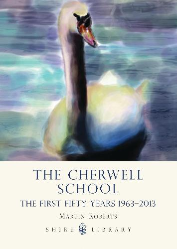 The Cherwell School: The First Fifty Years 1963-2013 (Paperback)