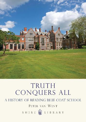 Truth Conquers All: A history of Reading Blue Coat School (Paperback)