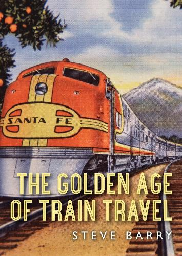 The Golden Age of Train Travel - Shire Library USA (Paperback)