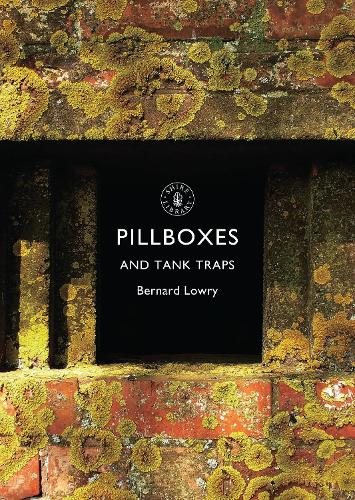 Pillboxes and Tank Traps - Shire Library 787 (Paperback)