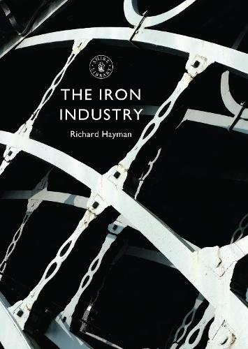 The Iron Industry - Shire Library 817 (Paperback)