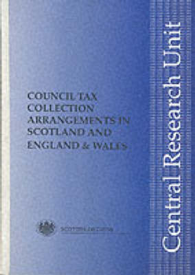 Council Tax Collection Arrangements in Scotland and England and Wales - Central Research Unit Papers (Paperback)