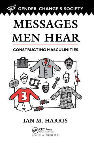 Messages Men Hear: Constructing Masculinities (Hardback)
