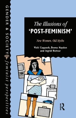 The Illusions Of Post-Feminism: New Women, Old Myths (Hardback)
