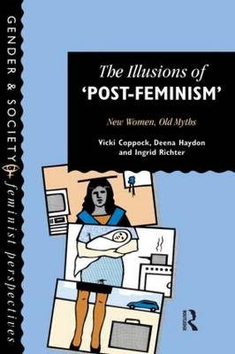 The Illusions Of Post-Feminism: New Women, Old Myths (Paperback)