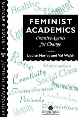 Feminist Academics: Creative Agents For Change (Paperback)