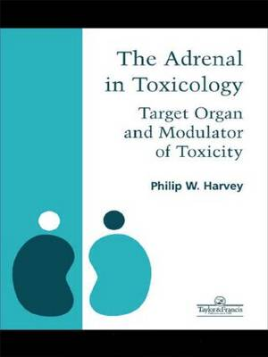 The Adrenal in Toxicology: Target Organ and Modulator of Toxicity (Hardback)