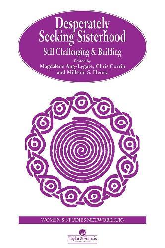Desperately Seeking Sisterhood: Still Challenging And Building (Paperback)