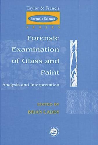 Forensic Examination of Glass and Paint: Analysis and Interpretation (Hardback)